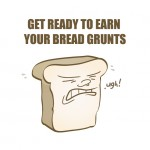 Get Ready To Earn Your Bread Grunts - Illustration